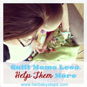 Guilt Moms Less, Help them More. An article challenging society to re-think how we support mothers.